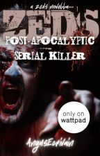 ZEDS: Post-Apocalyptic Serial Killer (A ZEDS Spinoff Novella) by AngusEcrivain