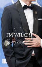 i'm WHAT!? by blue_buddies