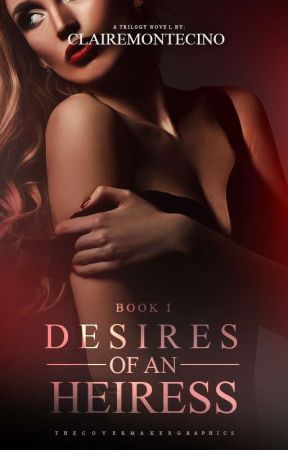 Desires of an Heiress by ClaireMontecino
