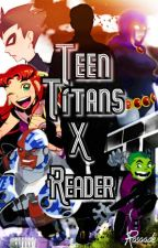 Teen Titans X Reader (Male) by Nivado111
