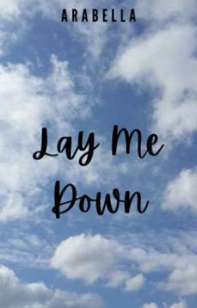 Lay Me Down by arabellaayy