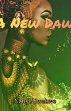 A New Dawn (Complete) by NonyeUwakwe
