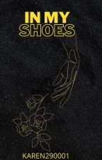 In my shoes (Completed) by Karen290001