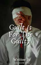 Guilt Is For The Guilty by MrCoffee82