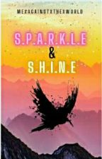 S.P.A.R.K.L.E And S.H.I.N.E by MeXagainstXtheXworld