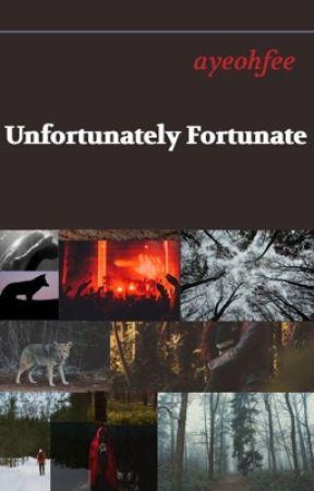 Unfortunately Fortunate by ayeohfee