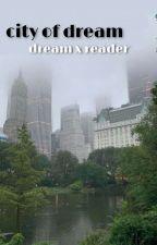 city of dream | dreamwastaken by merakixh