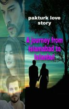 A Journey from Islamabad to Istanbul  by rameenkhan123