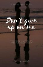 Don't Give Up On Me by Ingriiid_Emilly