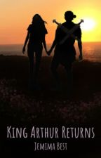 King Arthur Returns (Book #1 of the King Arthur Returns Trilogy) by Jemima_Best