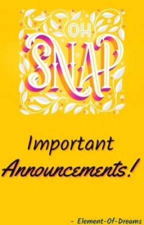 Oh Snap Important Announcements! by Element-Of-Dreams