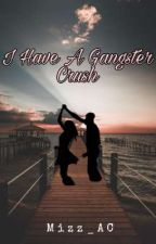 I Have A Gangster Crush (ON GOING) by Mizz_AC