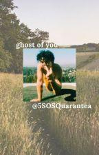 ghost of you || a.i by 5SOSQuarantea