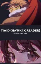 Timid (Hawks x reader) by yunosgirlfriend
