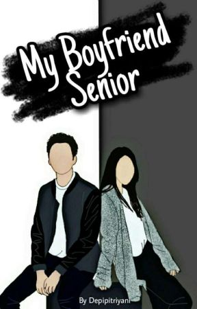 My Boyfriend Senior [ On Going ] by Depipitriyani