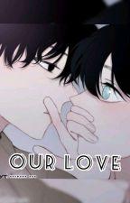 Our love (BL, e bbb ship)💕 by El_sya1412