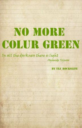 No More Colour Green by tej_rockslife