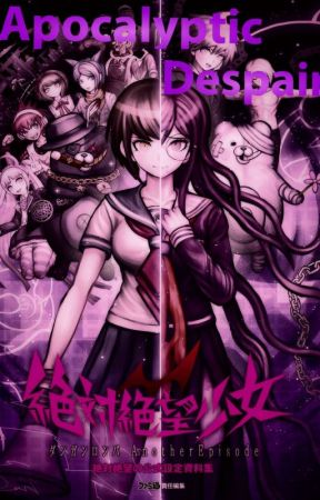 Apocalyptic Despair (Danganronpa UDG Fanfic) by R34IsSin