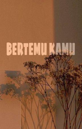 BERTEMU KAMU (ON GOING) by NadyaBerlianti9