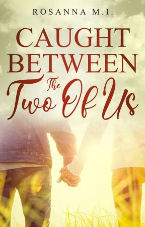 Caught Between The Two Of Us by RosannaMI