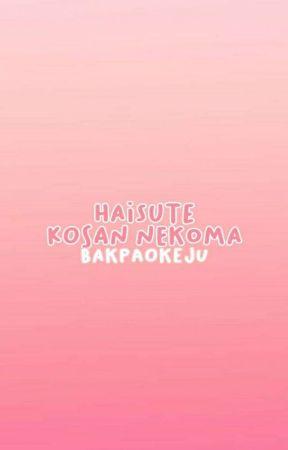 Kos-kosan Haisute: NEKOMA by bakpaokeju