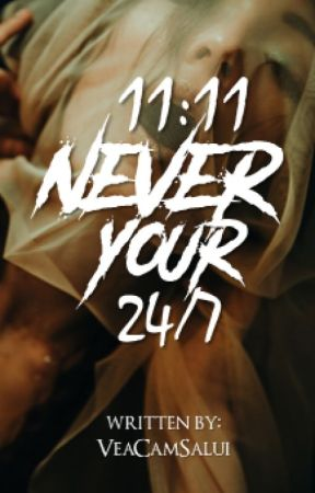11:11, Never Your 24/7 by veacamsalui