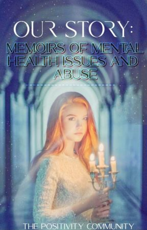 Our Story: Memoirs of Mental Health Issues and Abuse by We_Are_TPC