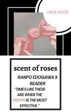 scent of roses|ranpo edogawa x reader by thunder_roses
