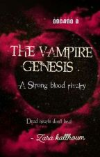 THE VAMPIRE GENESIS . A Strong blood rivalry .# part 1 in the blood series  by zarakalthoum700