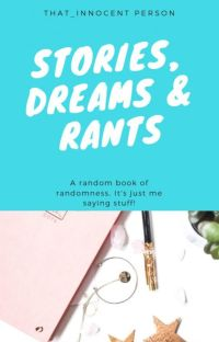 Stories, Dreams and Rants... cover