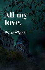 All my love, by rac3car