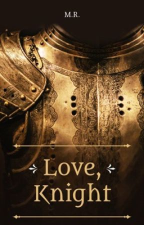 Love, Knight by werosefromashes