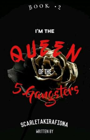 Book 2: Im the Queen of the 5 Gangster by ScarletAkiraFiona