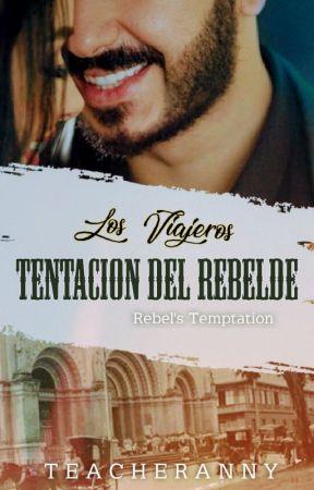 LOS VIAJEROS: Tentacion Del Rebelde (Rebel's Temptation) by Just_Call_Me_Ell