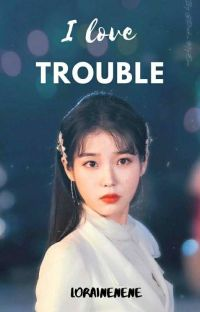 I LOVE TROUBLE (COMPLETED) cover