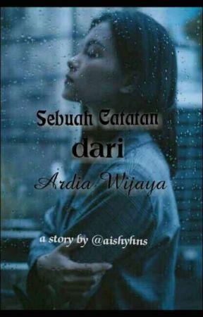 Sebuah Catatan Dari Ardia Wijaya (END) by aishyhns
