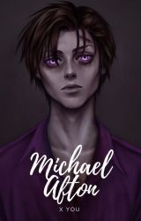 Michael Afton x Reader - Fanfic by fnafismyfuckinglife