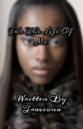 For The Life Of Me by baybetray143