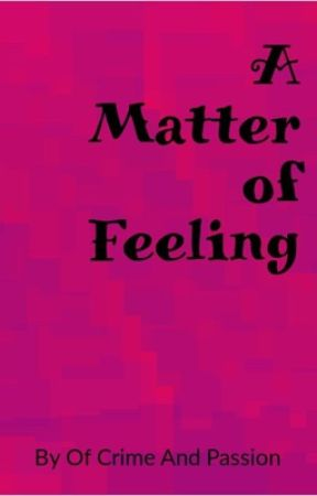 A Matter of Feeling  by ofcrimeandpassion