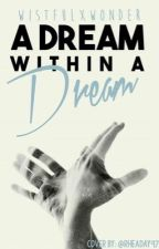 A Dream Within A Dream by WistfulxWonder