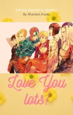 Love You Lots! Vento Aureo x reader by Bhacked_Potato