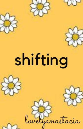 shifting by lovelyanastacia