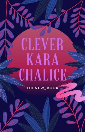Short story 1- Clever Kara Chalice by Thenew_book