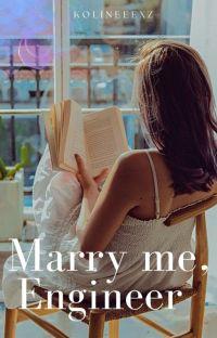 """""""Marry Me, Engineer"""" (Wattpader Series #1) cover"""