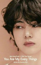 You're My Every Things ||°KV°|| [ Completed ] by JeonTaeWen