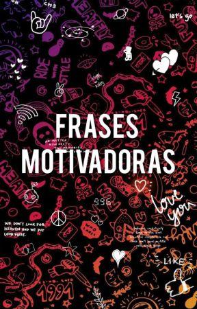 FRASES MOTIVADORAS 💖🤭 by Dalexna