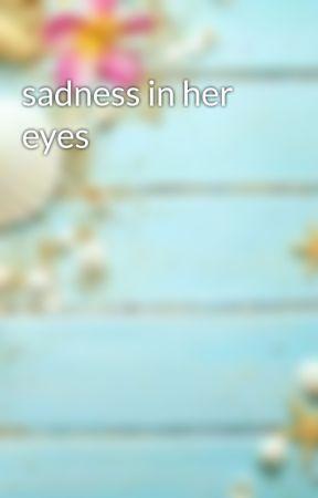 sadness in her eyes by KarmasLyrics