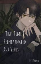 That Time I Reincarnated as a Virus by ZeTrenel