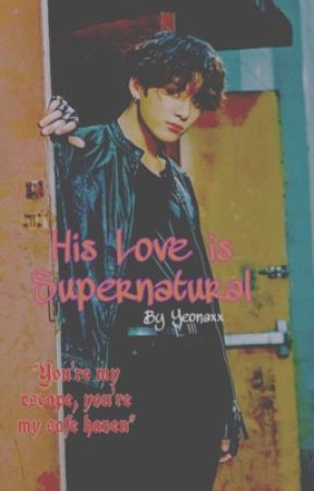     His Love Is Supernatural     JJK FF by Yeonaxx