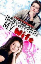 Babysitting My Wife by SabrinaChorus